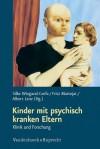 Kinder Mit Psychisch Kranken Eltern: Klinik Und Forschung - Albert Lenz, Fritz Mattejat, Silke Wiegand-Grefe