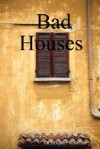 Bad Houses - Christopher Nosnibor