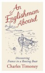 An Englishman Aboard: Discovering France in a Rowing Boat - Charles Timoney