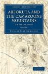Abeokuta and the Camaroons Mountains: An Exploration, 2 Vols - Richard Francis Burton