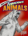 How to Draw Ferocious Animals - Aaron Sautter, Steve Erwin, Charles Barnett