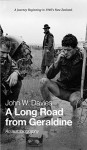 A Long Road from Geraldine: A Journey Beginning in 1940's New Zealand - John Davies, Bronwen Hurford