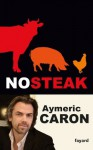 No steak (Documents) (French Edition) - Aymeric Caron