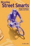 Bicycling Street Smarts: Riding Confidently, Legally and Safely - John S. Allen