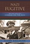 Nazi Fugitive: The True Story of a German on the Run - Eugen Dollmann, David Talbot