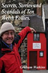 Secrets, Stories and Scandals of Ten Welsh Follies. - Graham Watkins