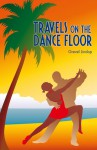 Travels on the Dance Floor - Grevel Lindop