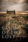 Land of the Lost: Exploring the North-East's Vanished Townships - Robert Smith