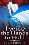 Twice the Hands to Hold - Louis Stevens