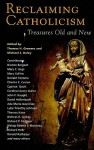 Reclaiming Catholicism: Treasures Old and New - Thomas H. Groome, Michael J. Daley