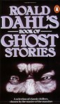 Roald Dahl's Book of Ghost Stories - Edith Wharton, Roald Dahl, L.P. Hartley, Joseph Sheridan Le Fanu, Robert Aickman, Francis Marion Crawford, Richard Middleton, Rosemary Timperley, Mary Treadgold, Jonas Lauritz Idemil Lie, Cynthia Asquith, E.F. Benson, A.M. Burrage