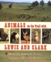 Animals on the Trail with Lewis and Clark - Dorothy Hinshaw Patent