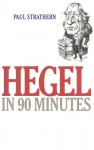 Hegel in 90 Minutes - Paul Strathern