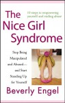 The Nice Girl Syndrome: Stop Being Manipulated and Abused -- and Start Standing Up for Yourself - Beverly Engel