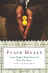 Peace Meals: Candy-Wrapped Kalashnikovs and Other War Stories - Anna Badkhen