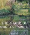 The Magic of Monet's Garden: His Planting Plans and Color Harmonies - Derek Fell