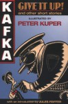 Give it Up! and Other Short Stories - Peter Kuper, Franz Kafka, Jules Feiffer