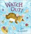 Watch Out! - Jan Fearnley