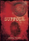 Murder & Crime in Suffolk. Sheila Hardy - Sheila M. Hardy