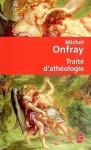 Traité D'athéologie: Physique De La Métaphysique - Michel Onfray