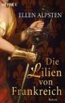 Die Lilien Von Frankreich: Roman - Ellen Alpsten