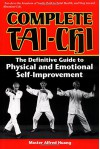 Complete Tai-Chi: The Definitive Guide to Physical and Emotional Self-Improvement - Alfred Huang