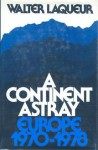 A Continent Astray: Europe 1970-1978 - Walter Laqueur