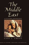 The Middle East: A Cultural Psychology - Gary S. Gregg