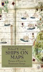 Ships on Maps: Pictures of Power in Renaissance Europe - Richard W. Unger