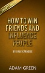 How To Win Friends And Influence People: By Dale Carnegie - Summary & Analysis - Adam Green