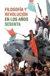 Filosofia y revolucion en los anos sesenta - Jean-Paul Sartre, Ernest Mandel, Louis Althusser, Herbert Marcuse