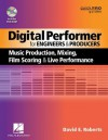 Digital Performer for Engineers and Producers: Music Production, Mixing, Film Scoring and Live Performance (Quick Pro Guides) - David E. Roberts