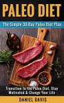 Paleo Diet: The Simple 30-Day Paleo Diet Plan - Transition to the Paleo Diet, Stay Motivated & Change Your Life (Paleo Diet Plan, Paleo Diet for Beginners, Paleo Recipes for Beginners) - Daniel Davis