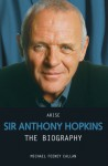 Arise Sir Anthony Hopkins: The Biography - Michael Feeney Callan