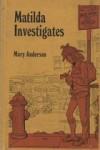 Matilda Investigates - Mary Anderson