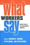 What Workers Say: Employee Voice in the Anglo-American Workplace - Richard B. Freeman