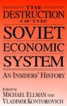 The Destruction of the Soviet Economic System: An Insiders' History - Michael Ellman