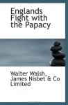Englands Fight with the Papacy - Walter Walsh