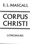 Corpus Christi : essays on the church and the Eucharist - Eric Lionel Mascall