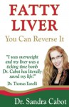 Fatty Liver You Can Reverse It: Fatty Liver You Can Reverse It - Sandra Cabot, Thomas Eanelli