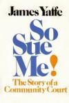 So Sue Me! - James Yaffe
