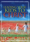 Leading Your Kids to Christ: 30 Days to Prepare Your Heart - Criswell Freeman