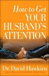 How to Get Your Husband's Attention - David Hawkins