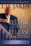 Release Your Destiny, Release Your Anointing (Expanded) - T.D. Jakes