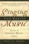 Singing and Making Music: Issues in Church Music Today - Paul S. Jones, Eric J. Alexander