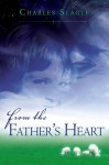 From the Father's Heart: A Glimpse Into God's Nature and Ways - Charles Slagle
