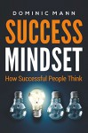 Success Mindset: How Successful People Think (How to Get Rich and Make Money by Using the Millionaire Mindset) - Dominic Mann