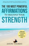 Affirmation | The 100 Most Powerful Affirmations to Multiply Your Strength | 2 Amazing Affirmative Books Included for Protection & Warrior - Jason Thomas