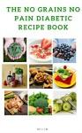 The No Grain No Pain Diabetes recipe book - I.J.M.