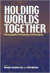 Holding Worlds Together: Ethnographies of Knowing and Belonging - Marianne Elisabeth Lien, Marit Melhuus